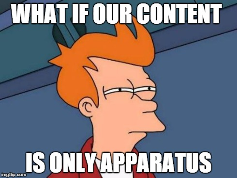 what if our content is only apparatus