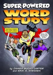 Super-Powered Word Study -  Dr. James Bucky Carter and Erick Evensen