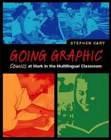 Going Graphic: Comics at Work in the Multilingual Classroom - Stephen Cary